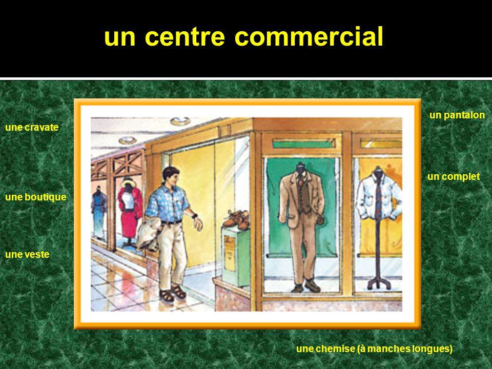 un centre commercial une boutique une chemise (à manches longues) un complet une veste un pantalon une cravate