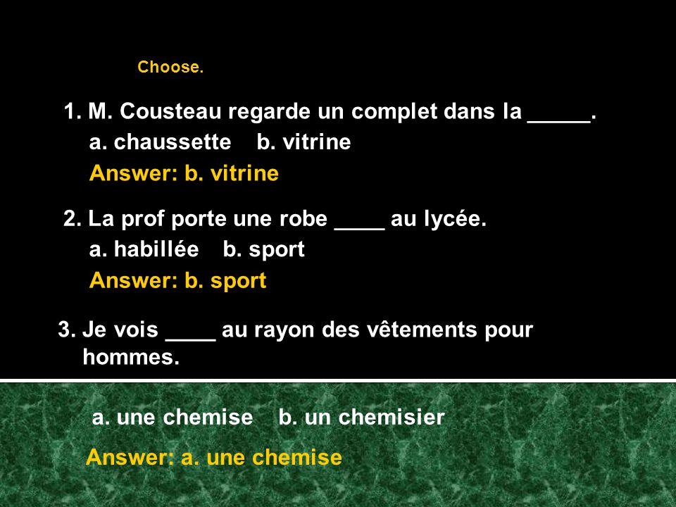 Choose. 1. M. Cousteau regarde un complet dans la _____.
