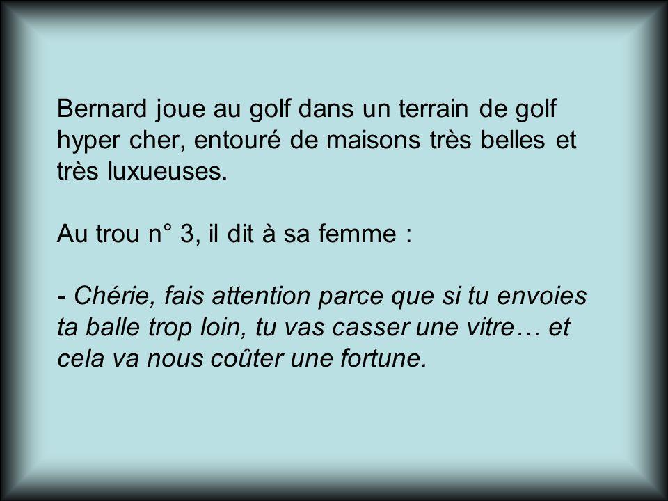 Bernard joue au golf dans un terrain de golf hyper cher, entouré de maisons très belles et très luxueuses.