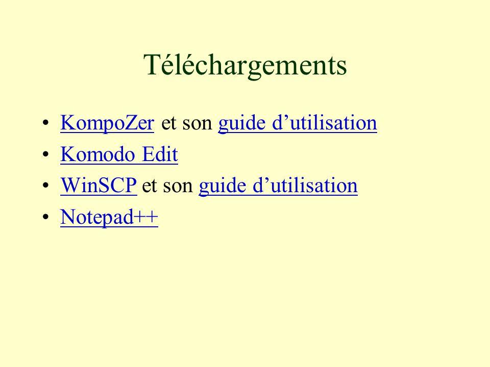 Téléchargements KompoZer et son guide d'utilisationKompoZerguide d'utilisation Komodo Edit WinSCP et son guide d'utilisationWinSCPguide d'utilisation Notepad++