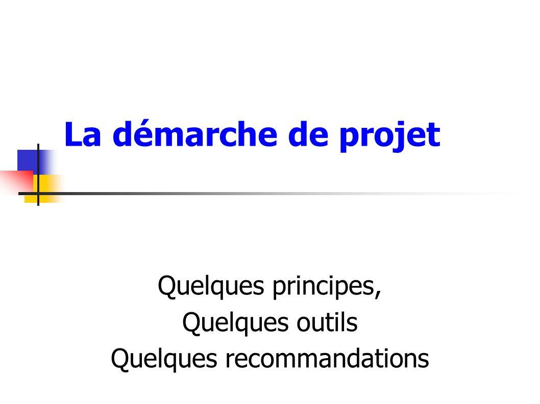 La démarche de projet Quelques principes, Quelques outils Quelques recommandations