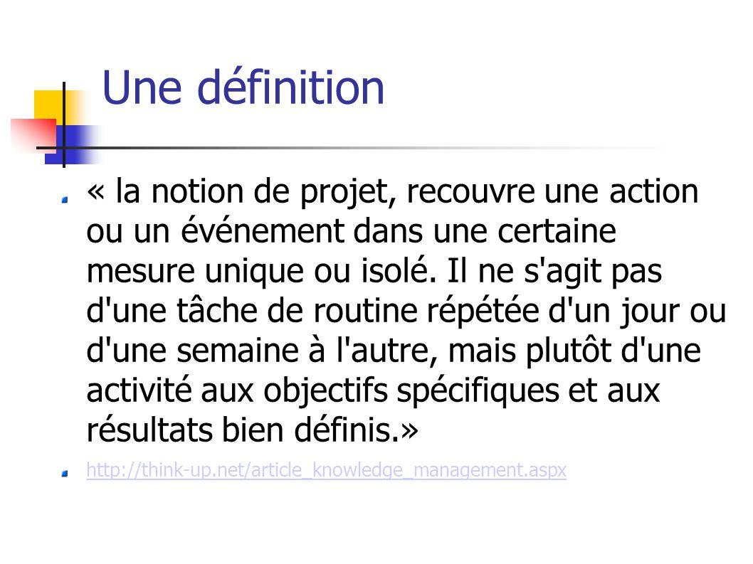 Une définition « la notion de projet, recouvre une action ou un événement dans une certaine mesure unique ou isolé.