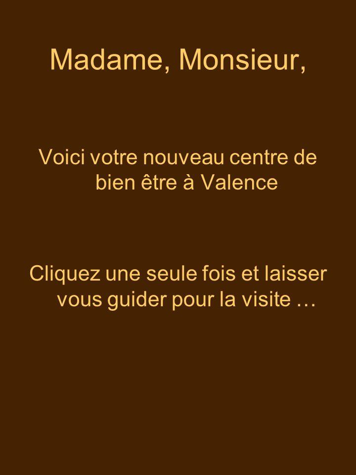 Madame, Monsieur, Voici votre nouveau centre de bien être à Valence Cliquez une seule fois et laisser vous guider pour la visite …