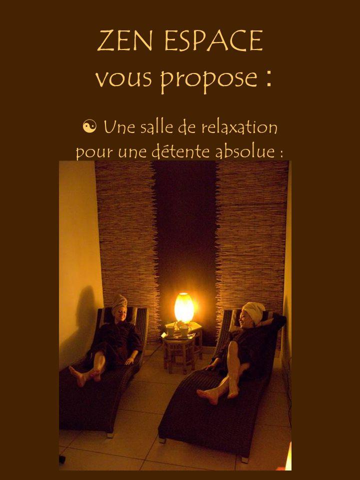 ZEN ESPACE vous propose :  Une salle de relaxation pour une détente absolue :