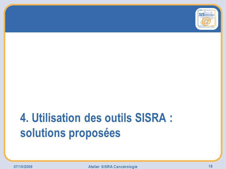 07/10/2009Atelier SISRA Cancérologie 18 4. Utilisation des outils SISRA : solutions proposées
