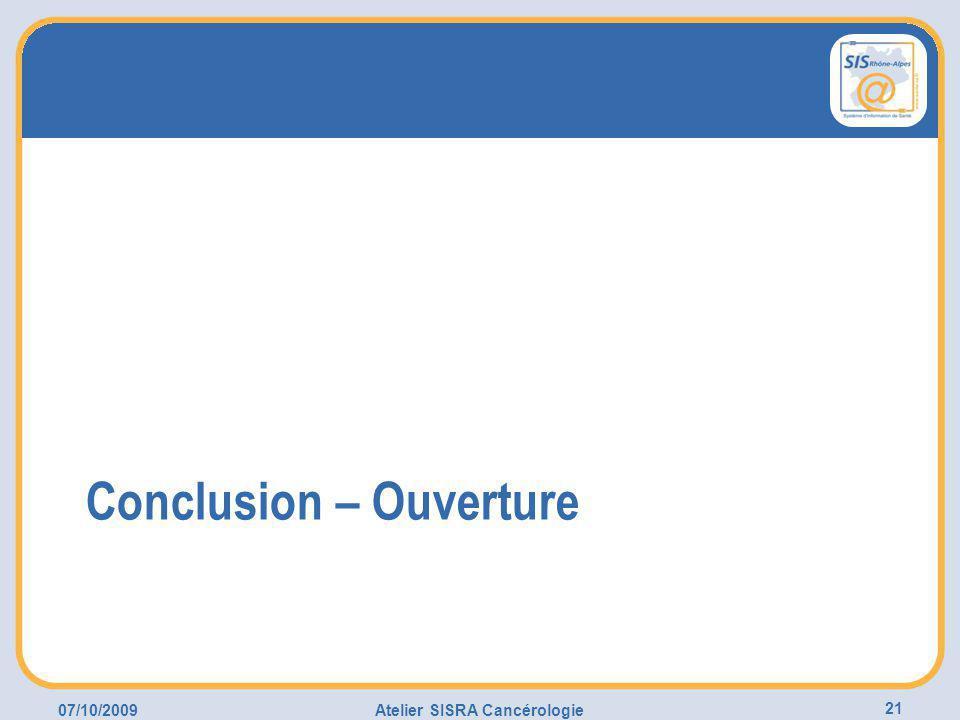 07/10/2009Atelier SISRA Cancérologie 21 Conclusion – Ouverture