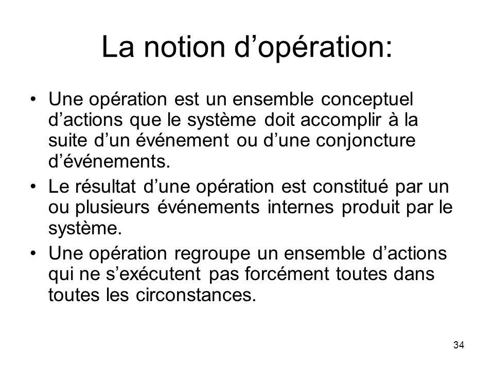 La notion d'opération: Une opération est un ensemble conceptuel d'actions que le système doit accomplir à la suite d'un événement ou d'une conjoncture d'événements.