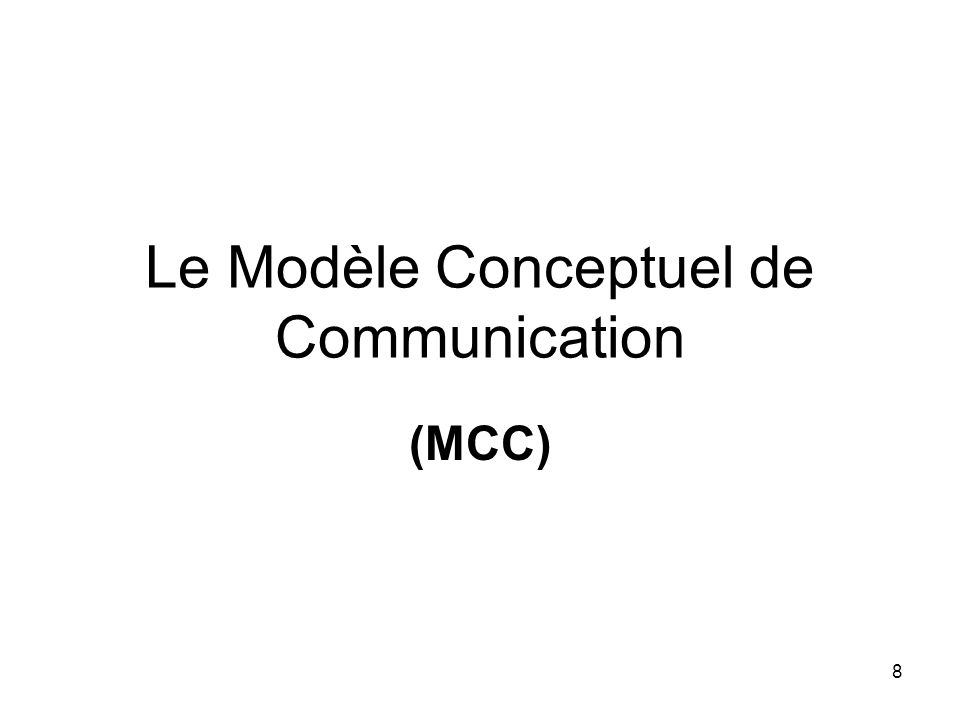 Le Modèle Conceptuel de Communication (MCC) 8
