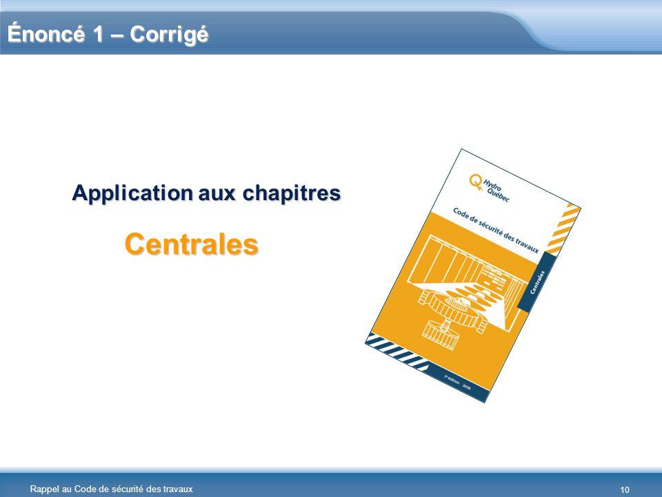 Rappel au Code de sécurité des travaux Énoncé 1 – Corrigé Centrales Application aux chapitres 10