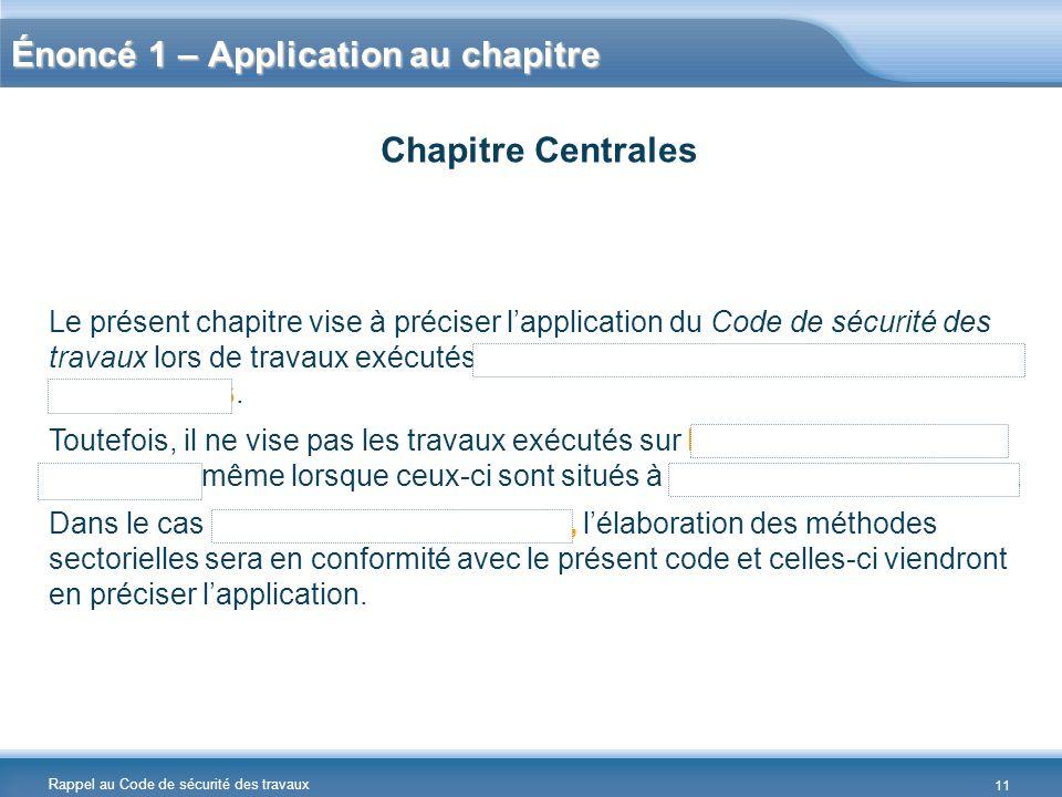 Rappel au Code de sécurité des travaux Énoncé 1 – Application au chapitre Le présent chapitre vise à préciser l'application du Code de sécurité des tr