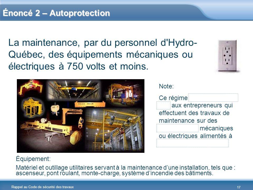 Rappel au Code de sécurité des travaux Énoncé 2 – Autoprotection La maintenance, par du personnel d'Hydro- Québec, des équipements mécaniques ou élect