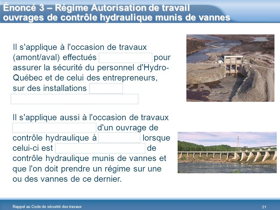 Rappel au Code de sécurité des travaux Il s'applique aussi à l'occasion de travaux en amont ou en aval d'un ouvrage de contrôle hydraulique à crête li