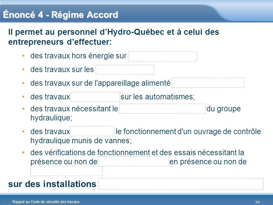 Rappel au Code de sécurité des travaux Énoncé 4 - Régime Accord Il permet au personnel d'Hydro-Québec et à celui des entrepreneurs d'effectuer: des tr