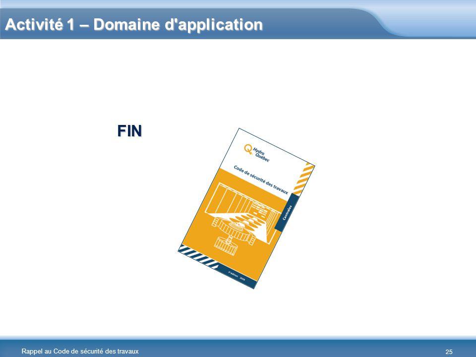 Rappel au Code de sécurité des travaux Activité 1 – Domaine d'application FIN 25