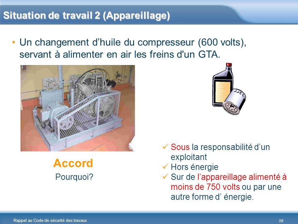 Rappel au Code de sécurité des travaux Un changement d'huile du compresseur (600 volts), servant à alimenter en air les freins d'un GTA. Accord Pourqu