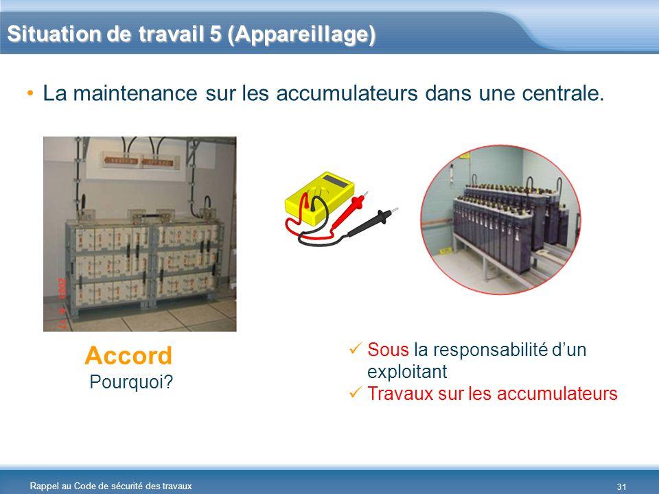 Rappel au Code de sécurité des travaux La maintenance sur les accumulateurs dans une centrale. Accord Pourquoi? Sous la responsabilité d'un exploitant