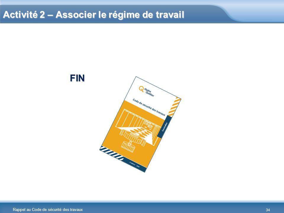 Rappel au Code de sécurité des travaux Activité 2 – Associer le régime de travail FIN 34