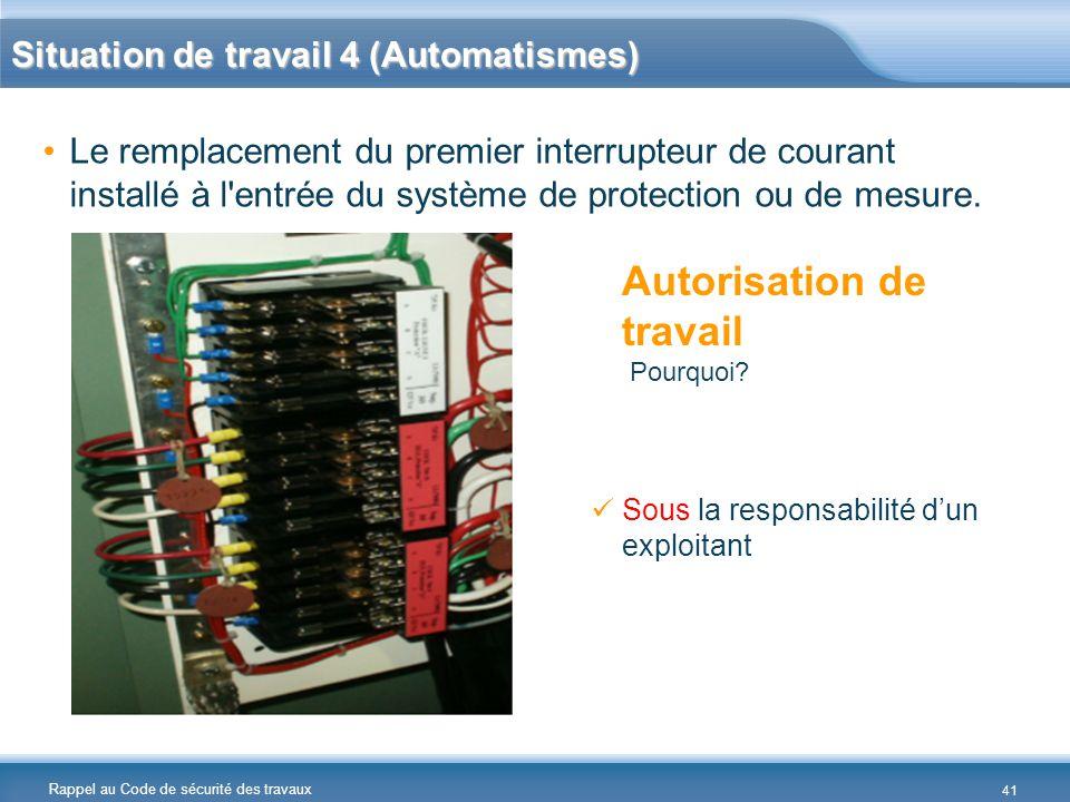 Rappel au Code de sécurité des travaux Situation de travail 4 (Automatismes) Le remplacement du premier interrupteur de courant installé à l'entrée du
