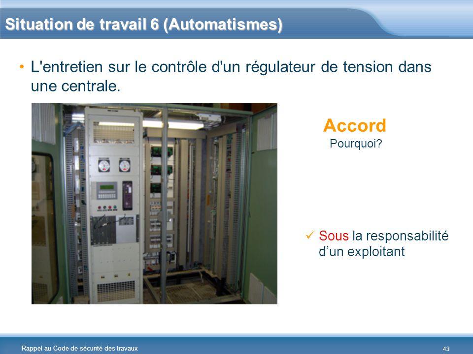 Rappel au Code de sécurité des travaux Situation de travail 6 (Automatismes) L'entretien sur le contrôle d'un régulateur de tension dans une centrale.