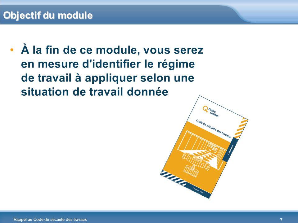 Rappel au Code de sécurité des travaux Objectif du module À la fin de ce module, vous serez en mesure d'identifier le régime de travail à appliquer se