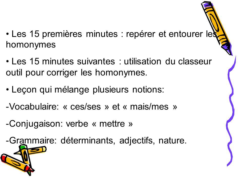 Les 15 premières minutes : repérer et entourer les homonymes Les 15 minutes suivantes : utilisation du classeur outil pour corriger les homonymes.