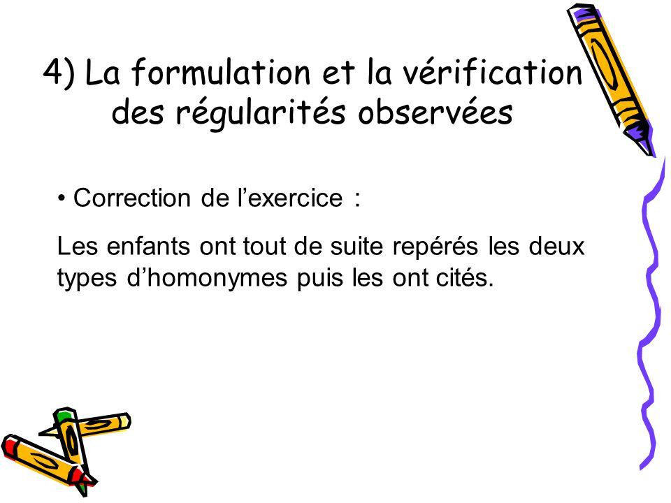4) La formulation et la vérification des régularités observées Correction de l'exercice : Les enfants ont tout de suite repérés les deux types d'homonymes puis les ont cités.