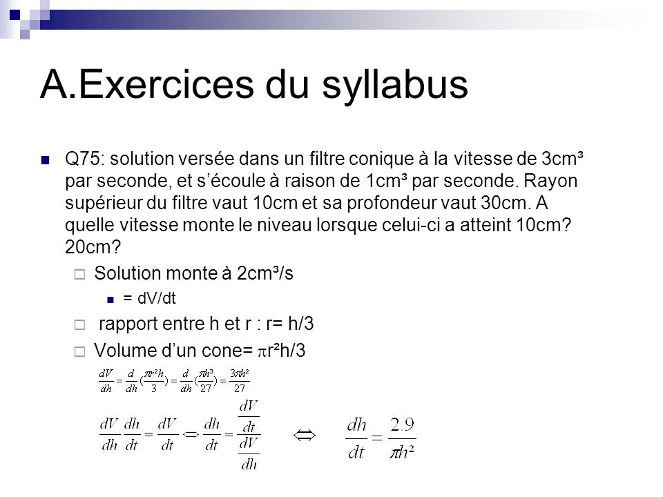 A.Exercices du syllabus Q75: solution versée dans un filtre conique à la vitesse de 3cm³ par seconde, et s'écoule à raison de 1cm³ par seconde.