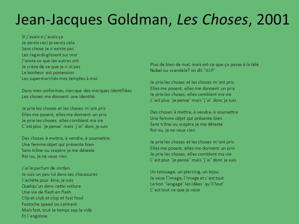 Jean-Jacques Goldman, Les Choses, 2001 Plus de bien de mal, mais est-ce que ça passe à la télé Nobel ou scandale? on dit ´V.I.P´ Je prie les choses et