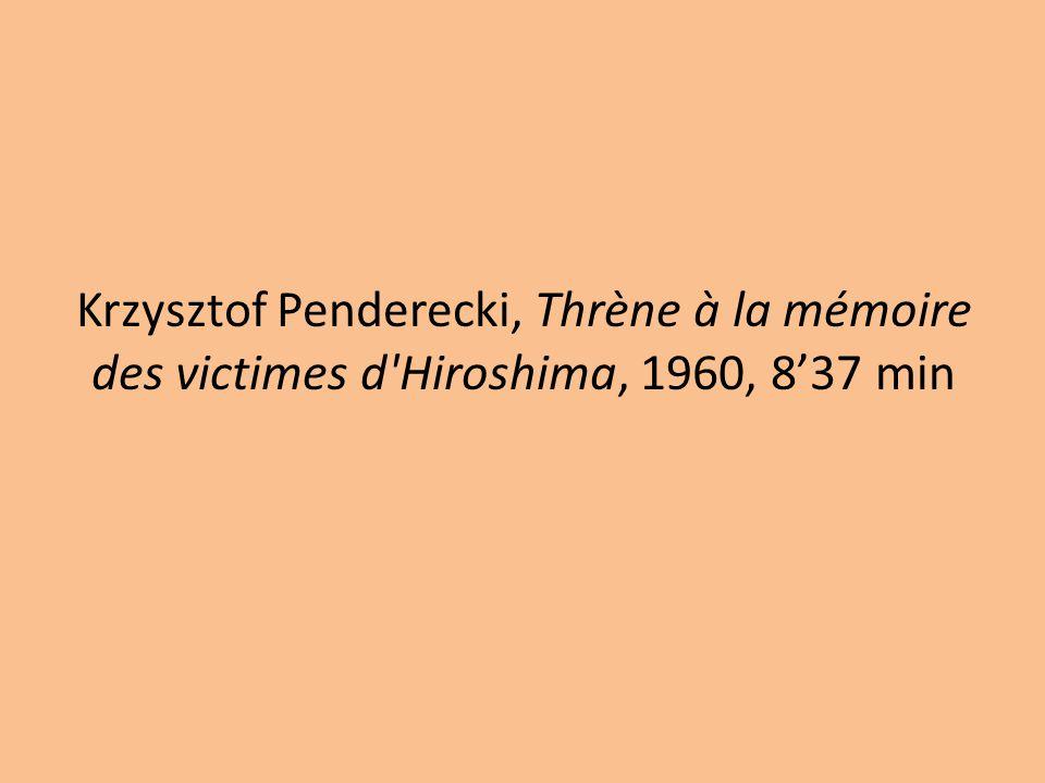 Krzysztof Penderecki, Thrène à la mémoire des victimes d'Hiroshima, 1960, 8'37 min