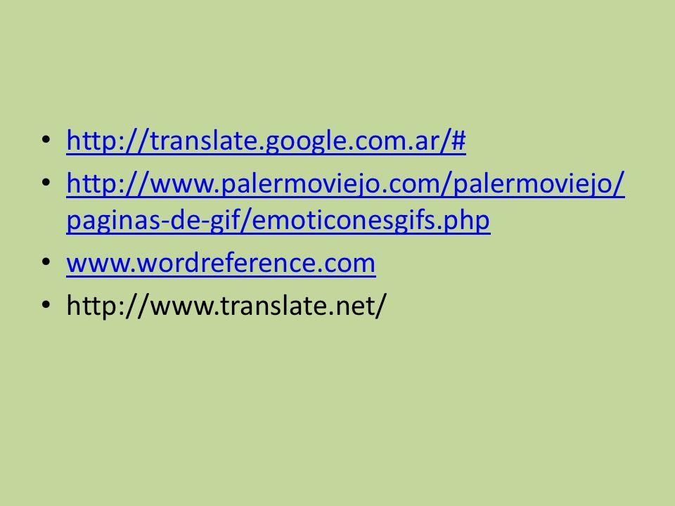 http://translate.google.com.ar/# http://www.palermoviejo.com/palermoviejo/ paginas-de-gif/emoticonesgifs.php http://www.palermoviejo.com/palermoviejo/