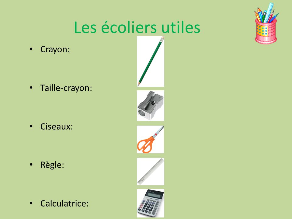 Les écoliers utiles Crayon: Taille-crayon: Ciseaux: Règle: Calculatrice: