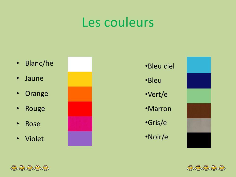 Les couleurs Blanc/he Jaune Orange Rouge Rose Violet Bleu ciel Bleu Vert/e Marron Gris/e Noir/e