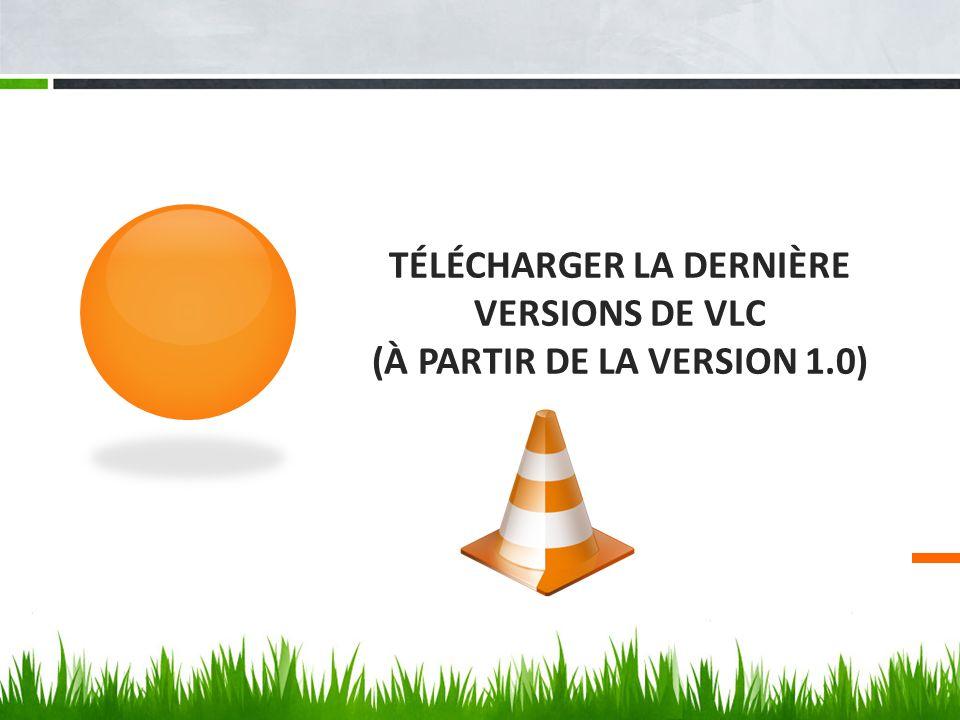 TÉLÉCHARGER LA DERNIÈRE VERSIONS DE VLC (À PARTIR DE LA VERSION 1.0)