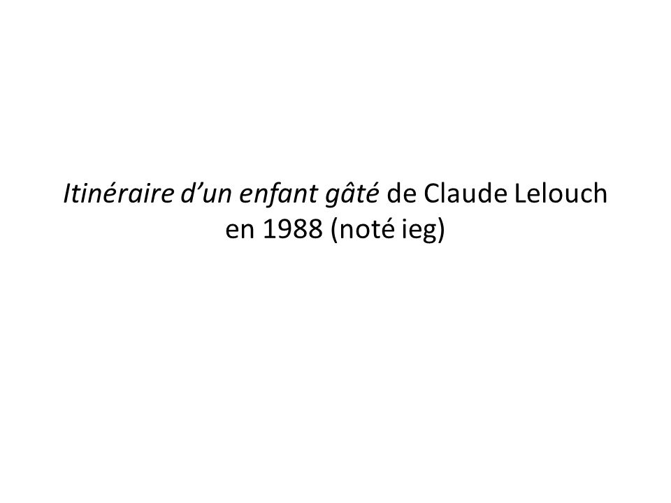 Itinéraire d'un enfant gâté de Claude Lelouch en 1988 (noté ieg)