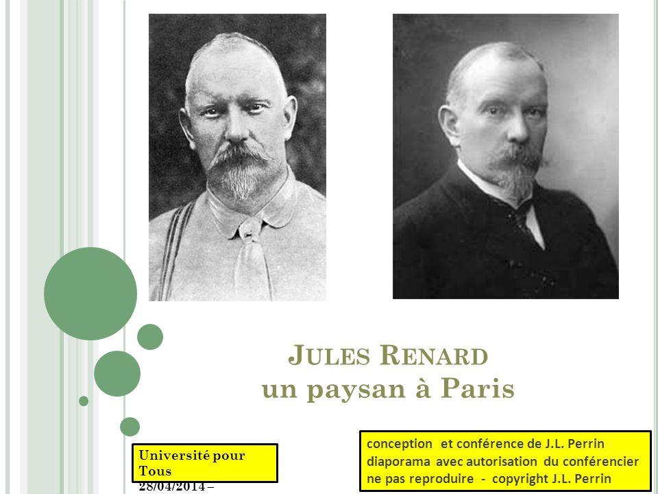 J ULES R ENARD un paysan à Paris conception et conférence de J.L. Perrin diaporama avec autorisation du conférencier ne pas reproduire - copyright J.L