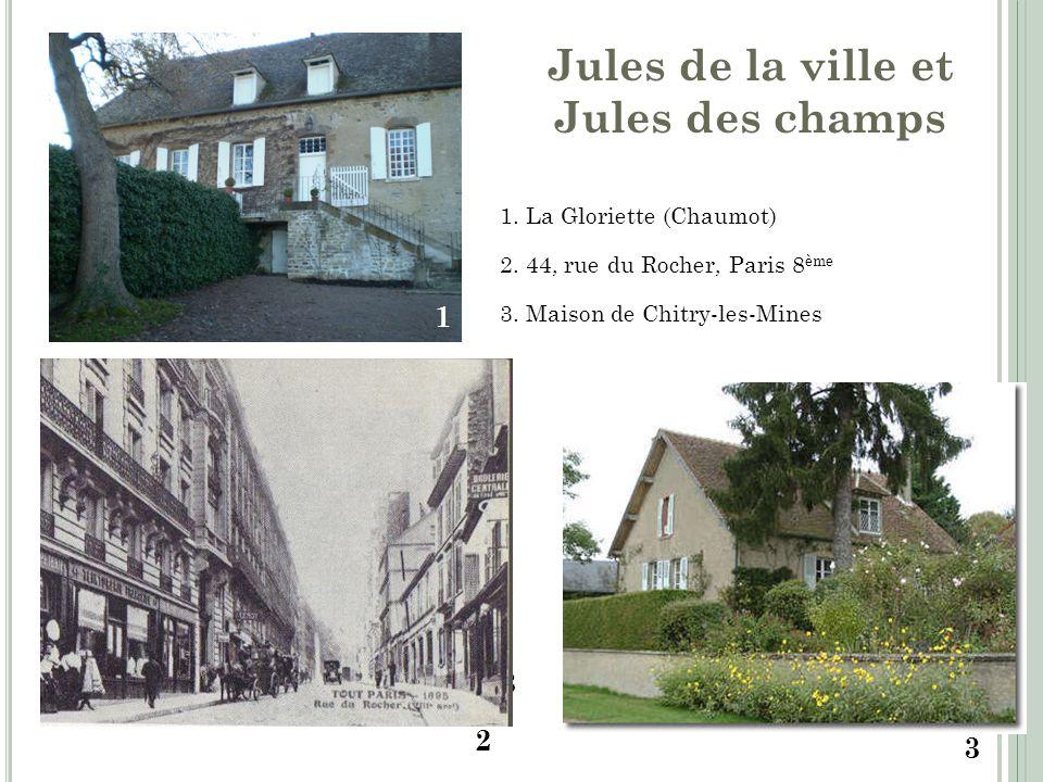 1. La Gloriette (Chaumot) 2. 44, rue du Rocher, Paris 8 ème 3. Maison de Chitry-les-Mines 1 2 3 2 3 Jules de la ville et Jules des champs