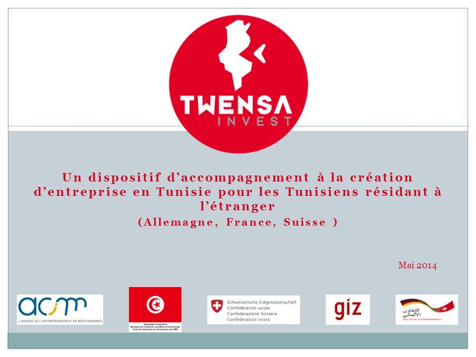 Un dispositif d'accompagnement à la création d'entreprise en Tunisie pour les Tunisiens résidant à l'étranger (Allemagne, France, Suisse ) Mai 2014