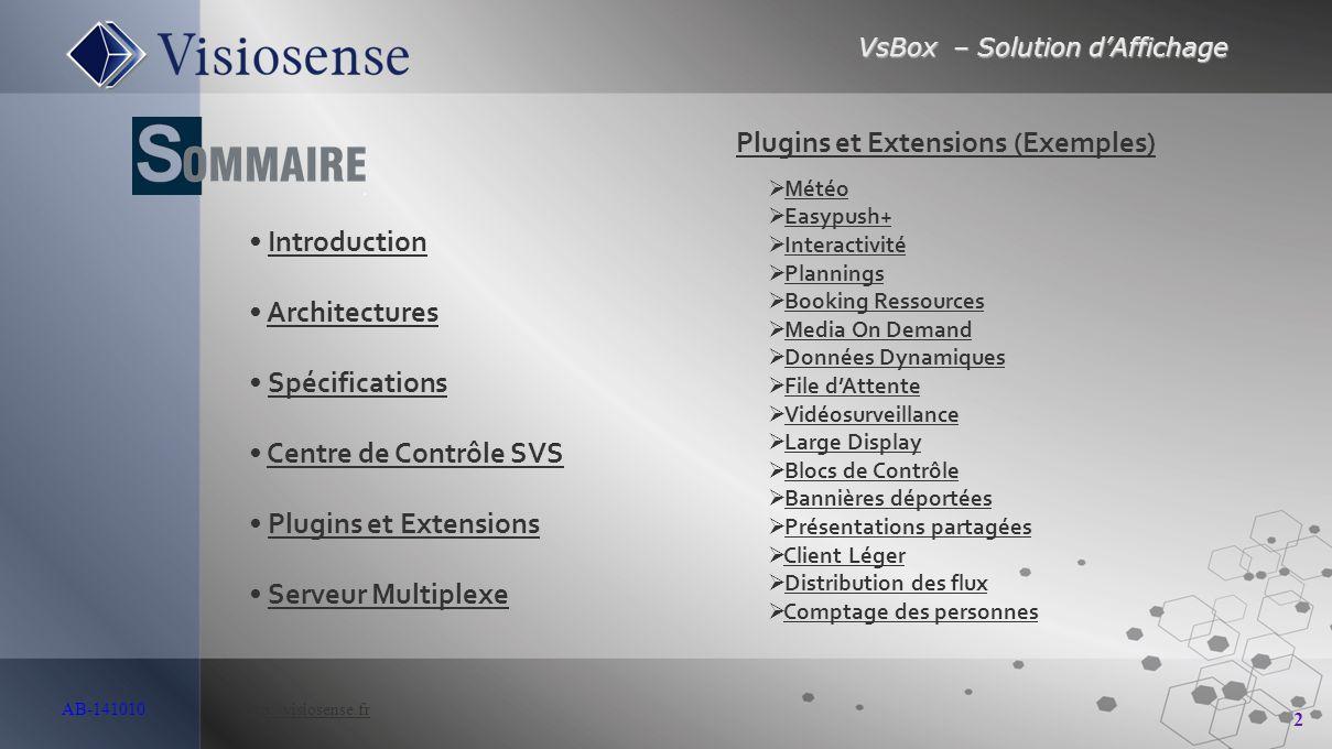 VsBox – Solution d'Affichage 2 AB-141010 http://visiosense.frhttp://visiosense.fr Introduction Architectures Spécifications Centre de Contrôle SVS Plu