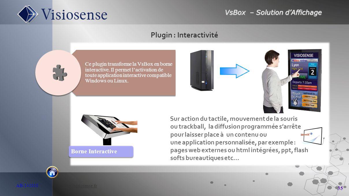 VsBox – Solution d'Affichage 35 AB-141010 http://visiosense.frhttp://visiosense.fr Plugin : Interactivité Borne Interactive Ce plugin transforme la Vs