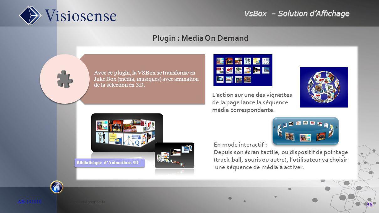 VsBox – Solution d'Affichage 38 AB-141010 http://visiosense.frhttp://visiosense.fr Plugin : Media On Demand En mode interactif : Depuis son écran tact