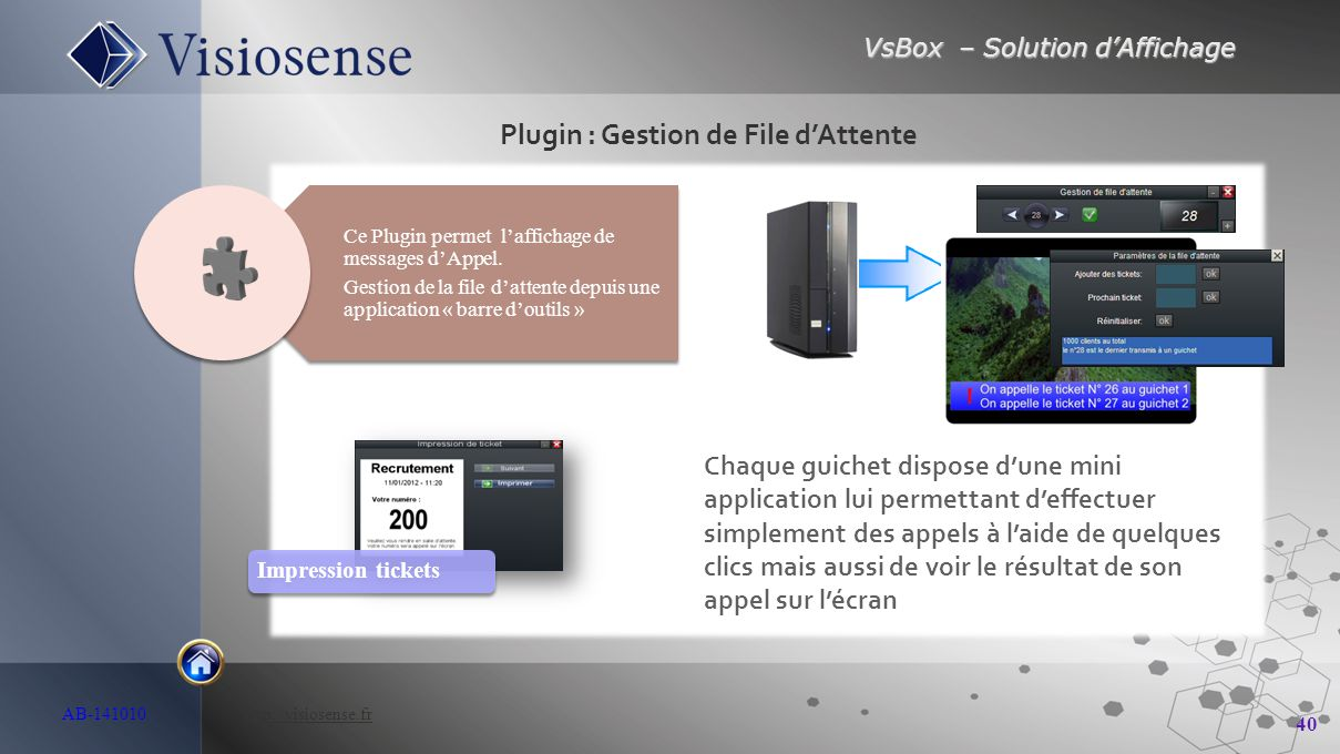 VsBox – Solution d'Affichage 40 AB-141010 http://visiosense.frhttp://visiosense.fr Plugin : Gestion de File d'Attente Chaque guichet dispose d'une min