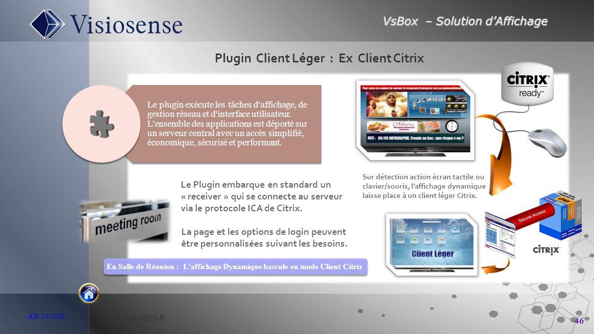 VsBox – Solution d'Affichage 46 AB-141010 http://visiosense.frhttp://visiosense.fr Plugin Client Léger : Ex Client Citrix En Salle de Réunion : L'affi