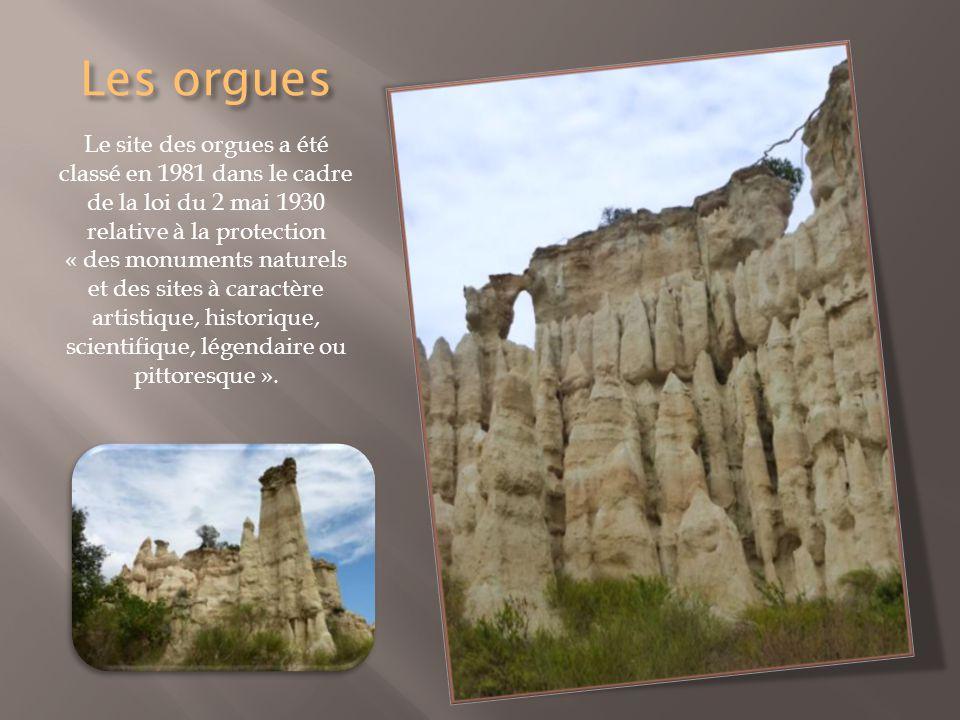 Les orgues Le site des orgues a été classé en 1981 dans le cadre de la loi du 2 mai 1930 relative à la protection « des monuments naturels et des sites à caractère artistique, historique, scientifique, légendaire ou pittoresque ».