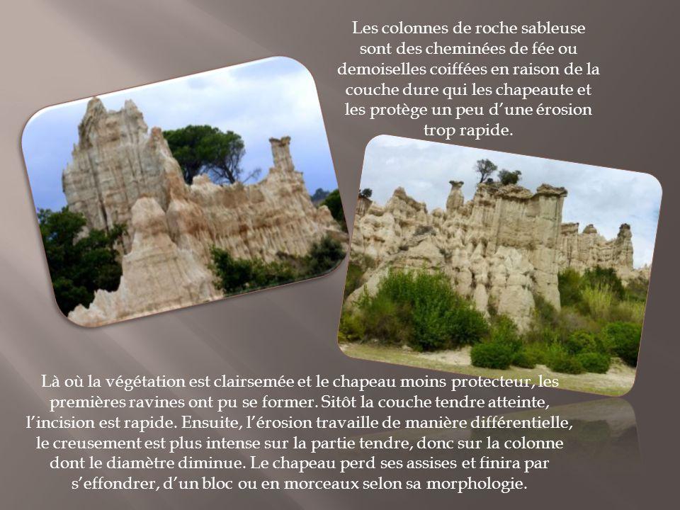 Les colonnes de roche sableuse sont des cheminées de fée ou demoiselles coiffées en raison de la couche dure qui les chapeaute et les protège un peu d'une érosion trop rapide.