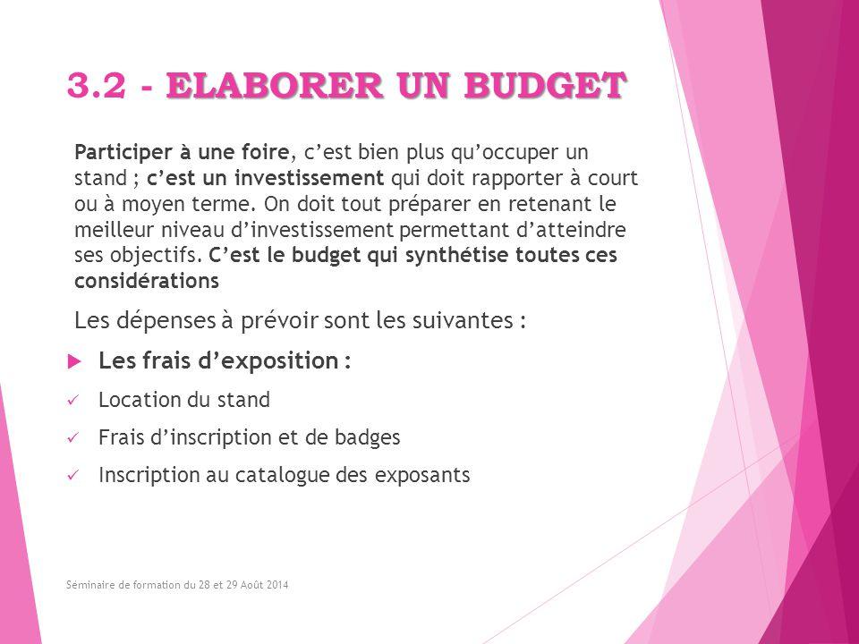 ELABORER UN BUDGET 3.2 - ELABORER UN BUDGET Participer à une foire, c'est bien plus qu'occuper un stand ; c'est un investissement qui doit rapporter à
