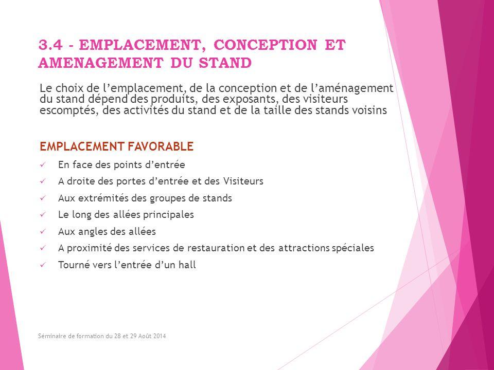 3.4 - EMPLACEMENT, CONCEPTION ET AMENAGEMENT DU STAND Le choix de l'emplacement, de la conception et de l'aménagement du stand dépend des produits, de
