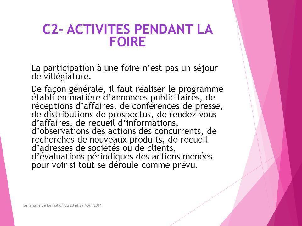 C2- ACTIVITES PENDANT LA FOIRE La participation à une foire n'est pas un séjour de villégiature. De façon générale, il faut réaliser le programme étab