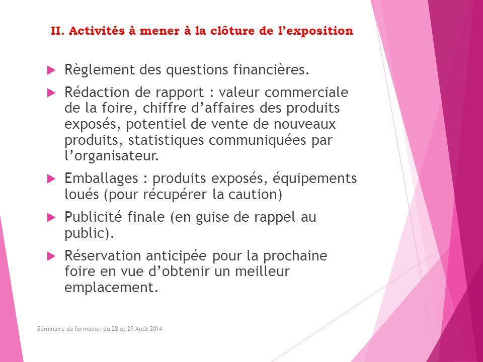 II. Activités à mener à la clôture de l'exposition  Règlement des questions financières.  Rédaction de rapport : valeur commerciale de la foire, chi