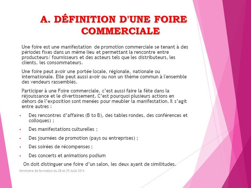 A. DÉFINITION D'UNE FOIRE COMMERCIALE Une foire est une manifestation de promotion commerciale se tenant à des périodes fixes dans un même lieu et per