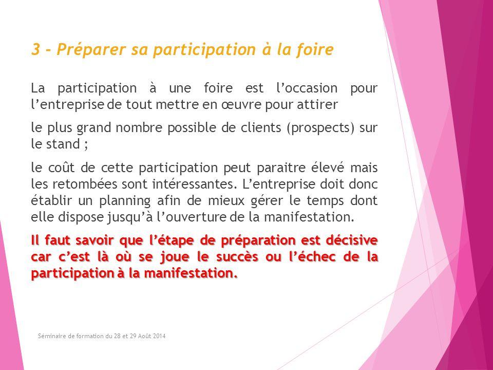 3 - Préparer sa participation à la foire La participation à une foire est l'occasion pour l'entreprise de tout mettre en œuvre pour attirer le plus gr